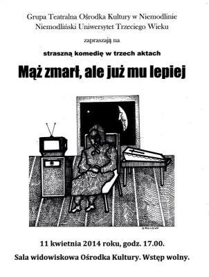 """Galeria Przedstawienie teatralne """"Mąż zmarł, ale już mu lepiej"""" 11 kwietnia 2014"""